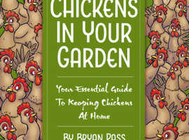 Chickens in Your Garden (your essential guide to keeping chickens at home)