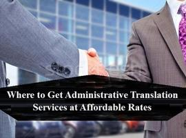 Where to Get Administrative Translation Services at Affordable Rates