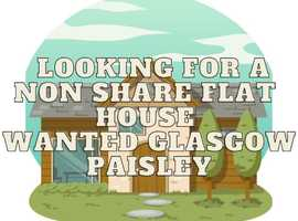 NON SHARE FLAT HOUSE WANTED GLASGOW CAN MOVE IN NOW