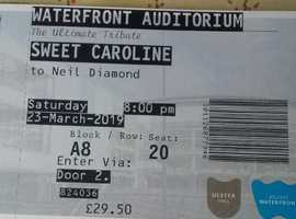 2xTickets to Sweet Caroline Neil Diamond tribute. Belfast waterfront 23/3/19