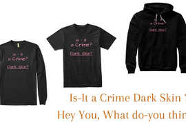 is - it a crime ? Dark skin ?